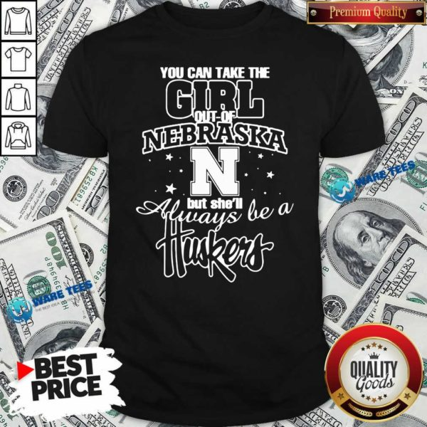 You Can Take The Girl Out Of Nebraska But She'll Always Be A Huskers Shirt- Design by Waretees.com