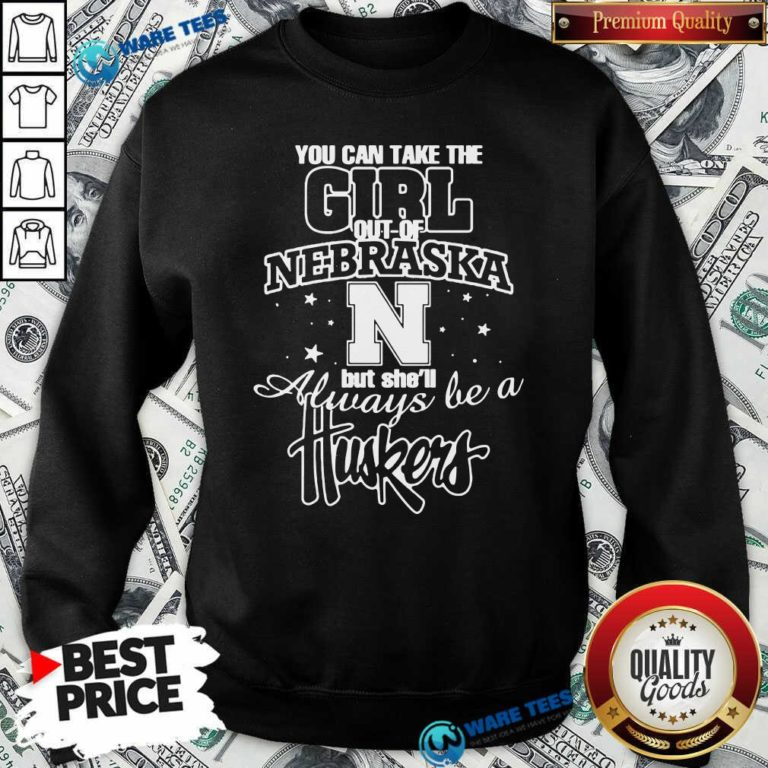 You Can Take The Girl Out Of Nebraska But She'll Always Be A Huskers Sweatshirt- Design by Waretees.com