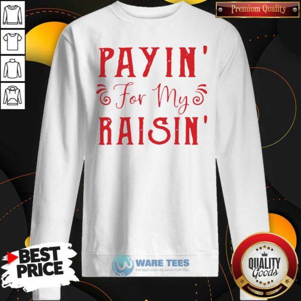 Payin For My Raisin Sweatshirt- Design by Waretees.com