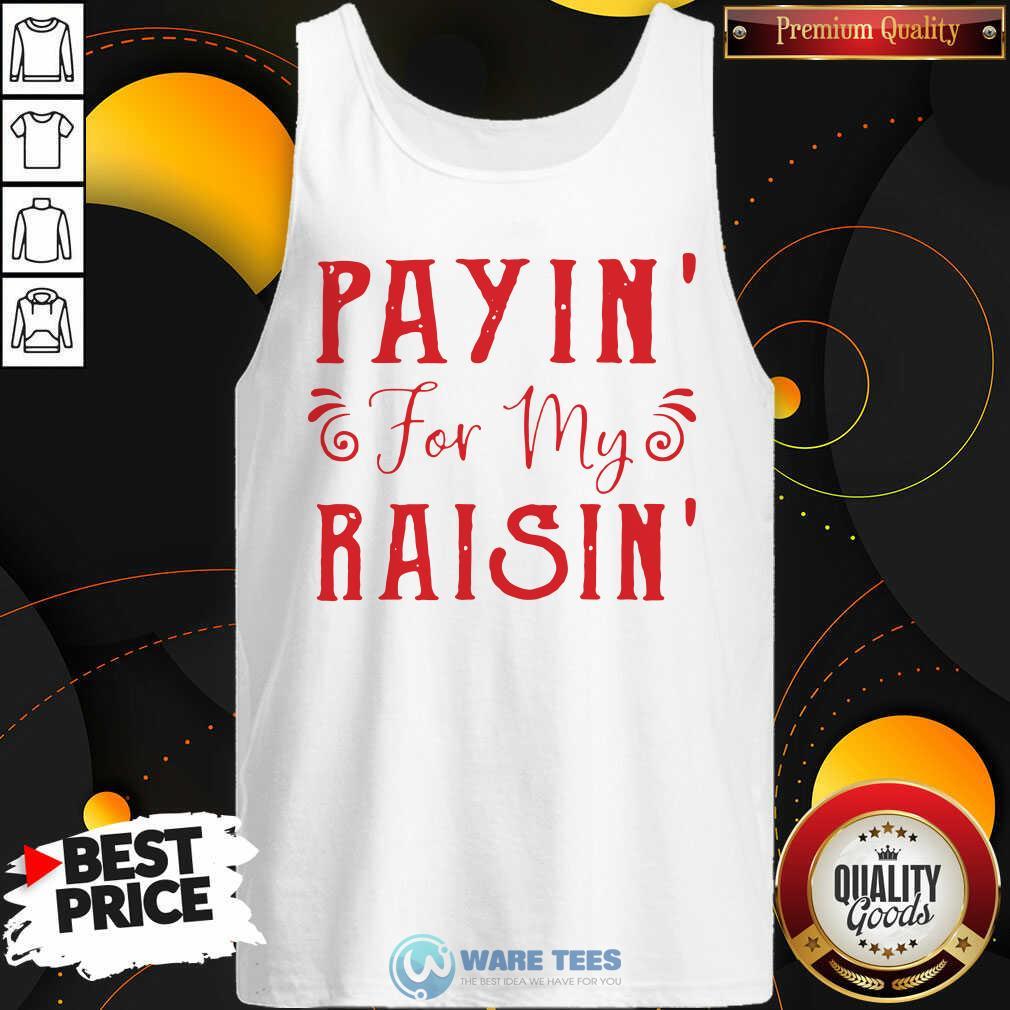 Payin For My Raisin Tank-Top- Design by Waretees.com