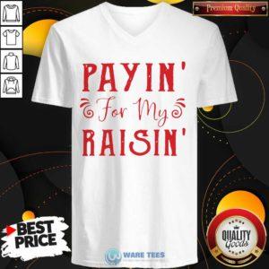 Payin For My Raisin V-neck- Design by Waretees.com