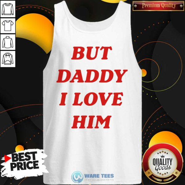 But Daddy I Love Him Tank-Top- Design by Waretees.com