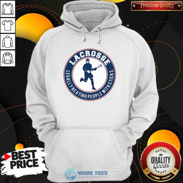 Lacrosse Legally Beating People With Sticks Hoodie- Design By Waretees.com