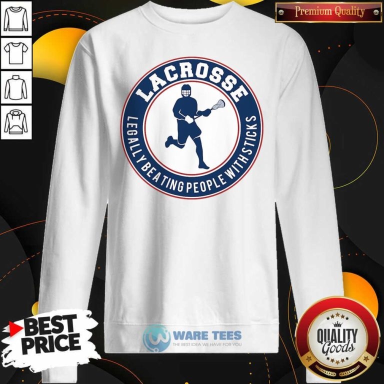 Lacrosse Legally Beating People With Sticks Sweatshirt- Design By Waretees.com