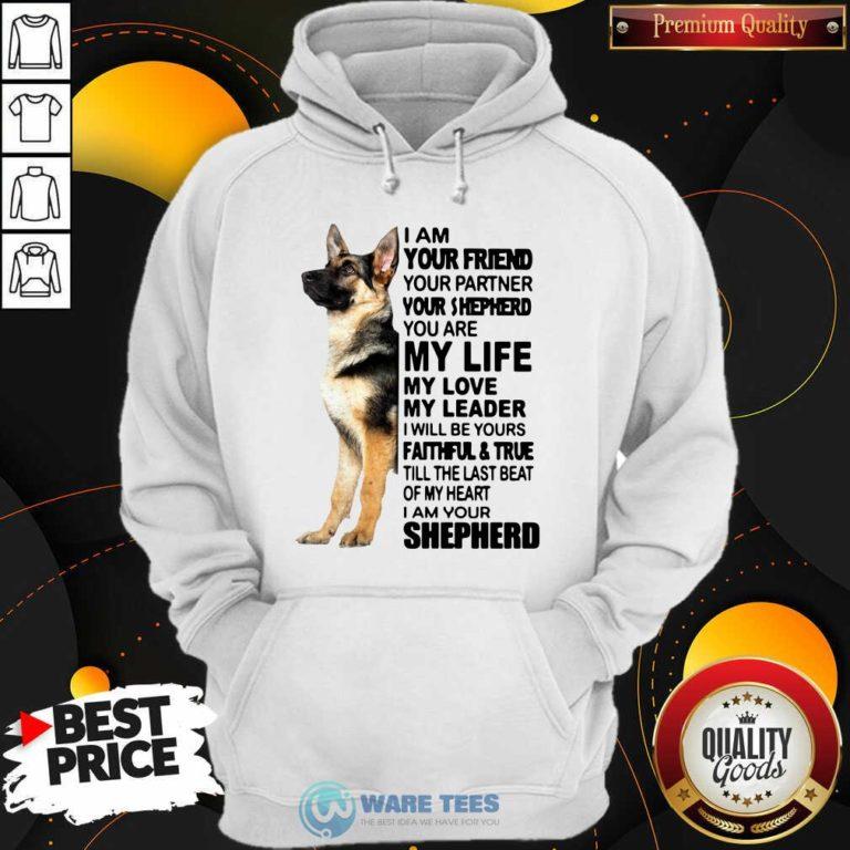 Shepherd I Am Your Friend Your Partner You're Shepherd Hoodie- Design by Waretees.com