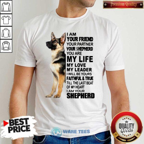 Shepherd I Am Your Friend Your Partner You're Shepherd Shirt- Design by Waretees.com
