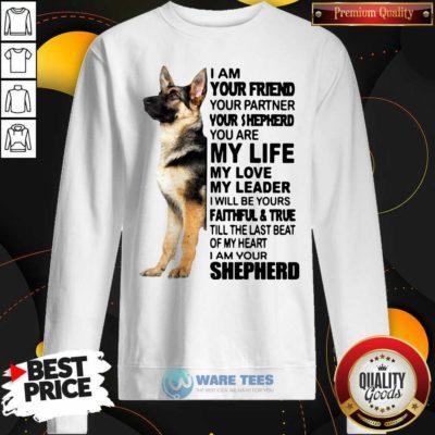 Shepherd I Am Your Friend Your Partner You're Shepherd Sweatshirt- Design by Waretees.com