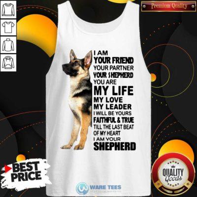 Shepherd I Am Your Friend Your Partner You're Shepherd Tank-Top- Design by Waretees.com