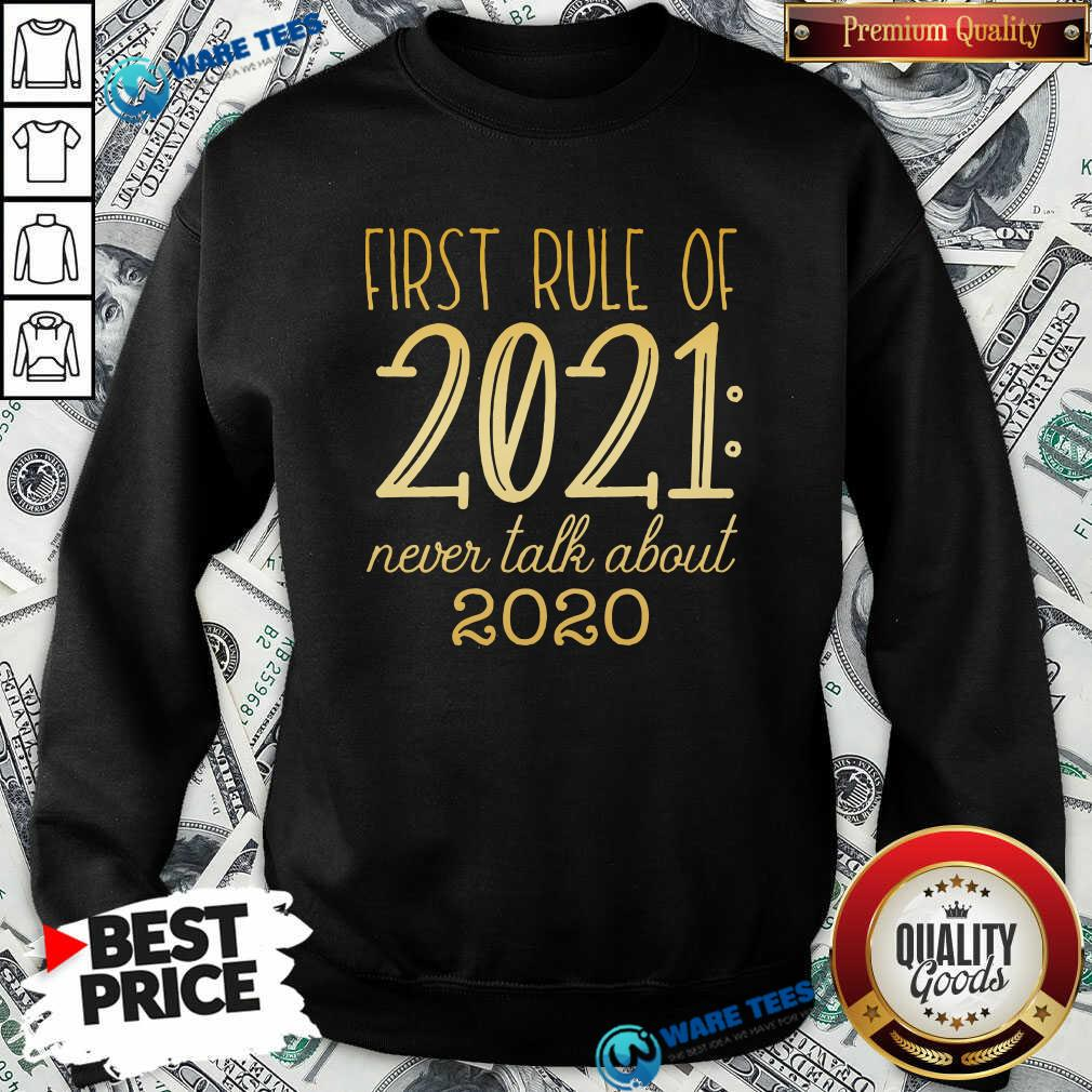 First Rule Of 2021 Never Talk About 2020 Sweatshirt- Design By Waretees.com