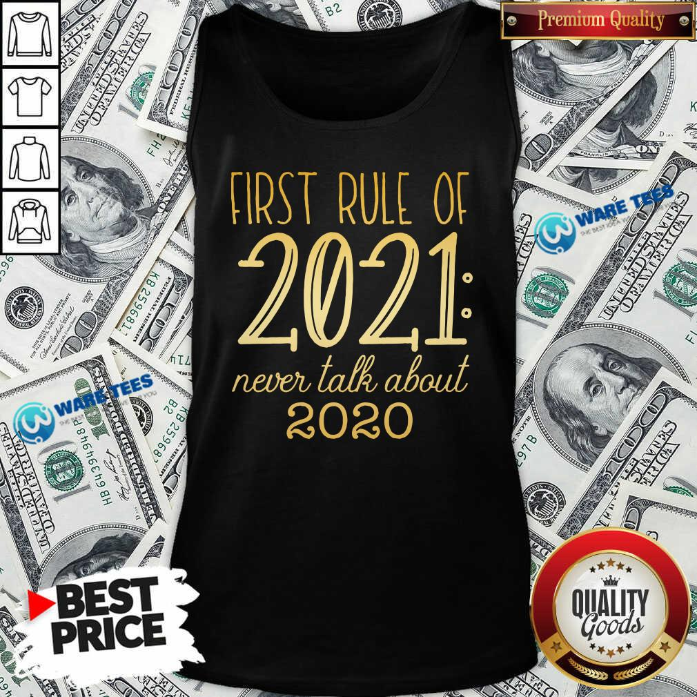 First Rule Of 2021 Never Talk About 2020 Tank-Top- Design By Waretees.com