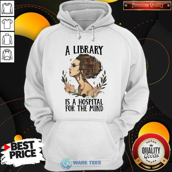 Girl A Library Is A Hospital For The Mind Hoodie- Design By Waretees.com