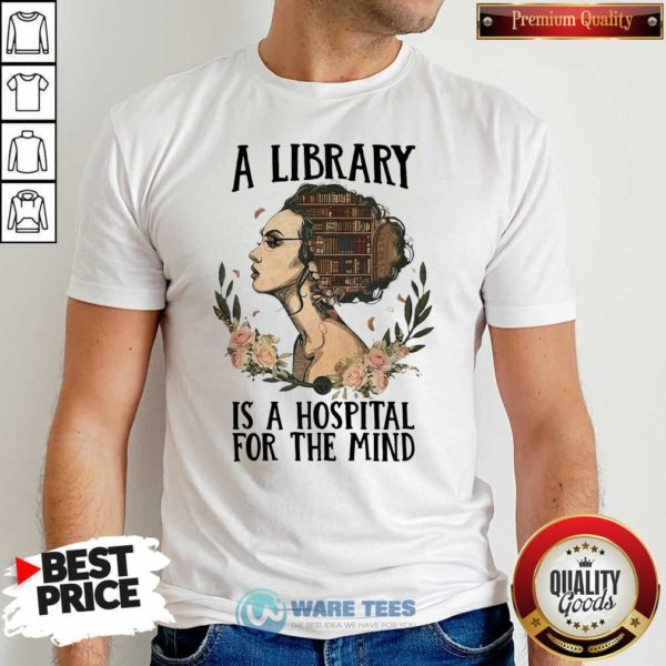 Girl A Library Is A Hospital For The Mind Shirt- Design By Waretees.com