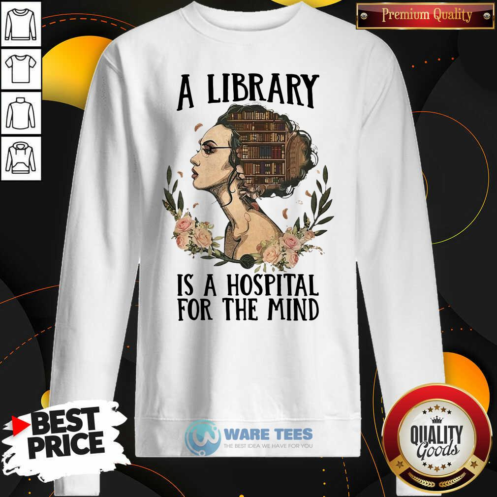 Girl A Library Is A Hospital For The Mind Sweatshirt- Design By Waretees.com