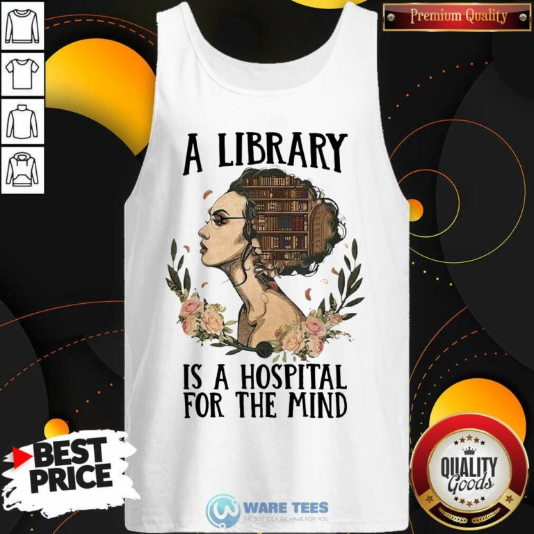 Girl A Library Is A Hospital For The Mind Tank-Top- Design By Waretees.com