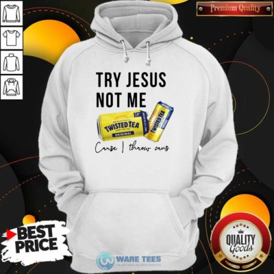 Try Jesus Not Me Cause I Throw Cans Twisted Tea 2021 Hoodie- Design by Waretees.com