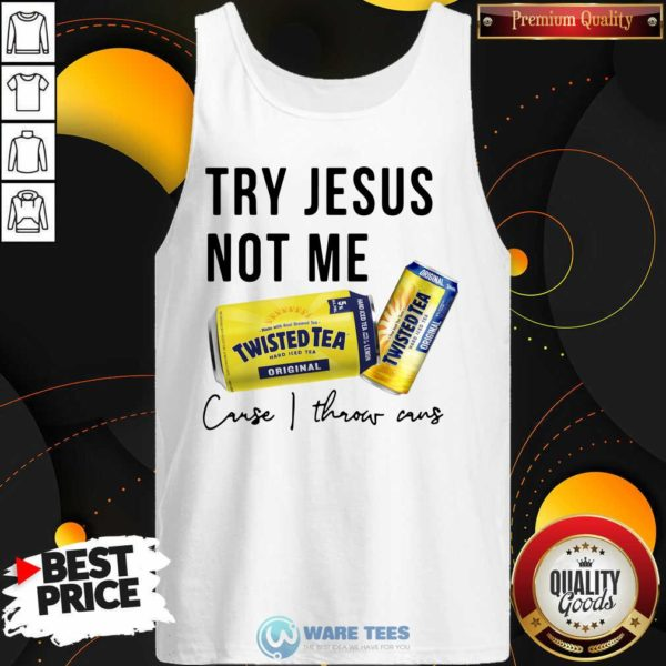 Try Jesus Not Me Cause I Throw Cans Twisted Tea 2021 Tank-Top- Design by Waretees.com