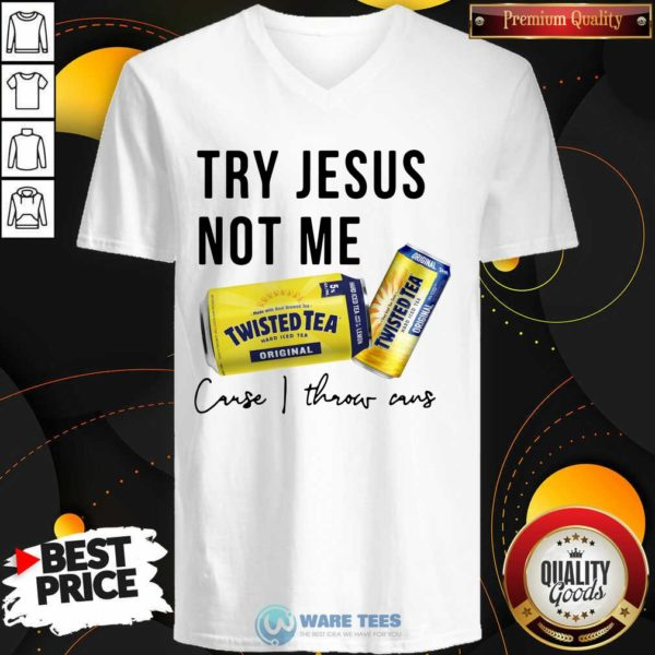 Try Jesus Not Me Cause I Throw Cans Twisted Tea 2021 V-neck- Design by Waretees.com