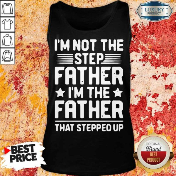 Overwelmed 8 Not The Step Father Stepped Up Tank Top