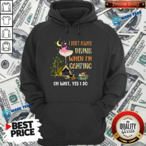 Flamingo I Dont Always Drink When Im Camping Oh Wait Yes I Do Hoodie- Design By Waretees.com
