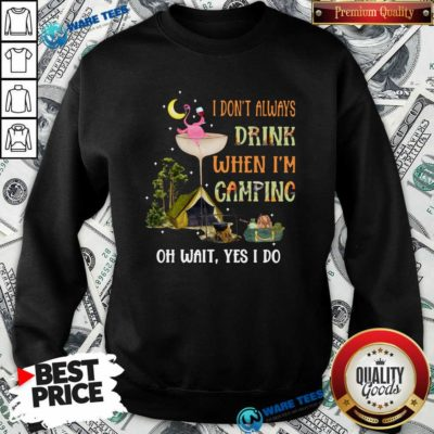 Flamingo I Dont Always Drink When Im Camping Oh Wait Yes I Do Sweatshirt- Design By Waretees.com