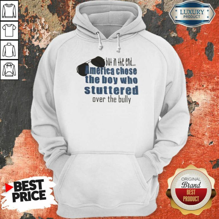 Suspicious But In The End America Chose 7 The Boy Who Stuttered Over The Bully Hoodie - Design by Waretees.com