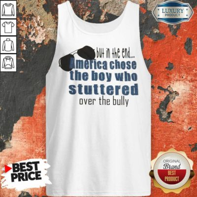 Suspicious But In The End America Chose 7 The Boy Who Stuttered Over The Bully Tank Top - Design by Waretees.com