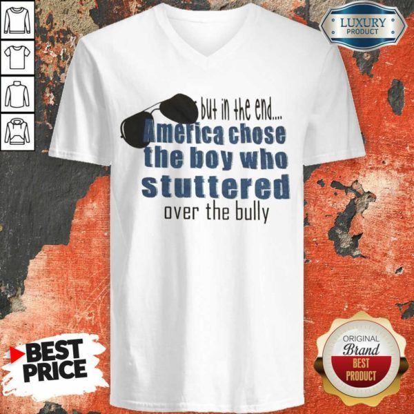 Suspicious But In The End America Chose 7 The Boy Who Stuttered Over The Bully V-neck - Design by Waretees.com