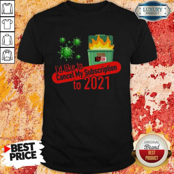 Terrific Id Like to Cancel My 5 Subscription To 2021 Dumpster Fire Coronavirus Shirt - Design by Waretees.com