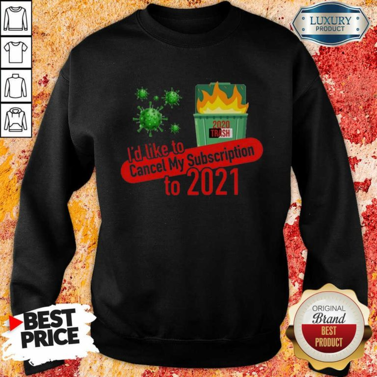 Terrific Id Like to Cancel My 5 Subscription To 2021 Dumpster Fire Coronavirus Sweatshirt - Design by Waretees.com