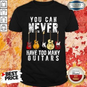 Terrified 5 Never Have Too Many Guitars Shirt