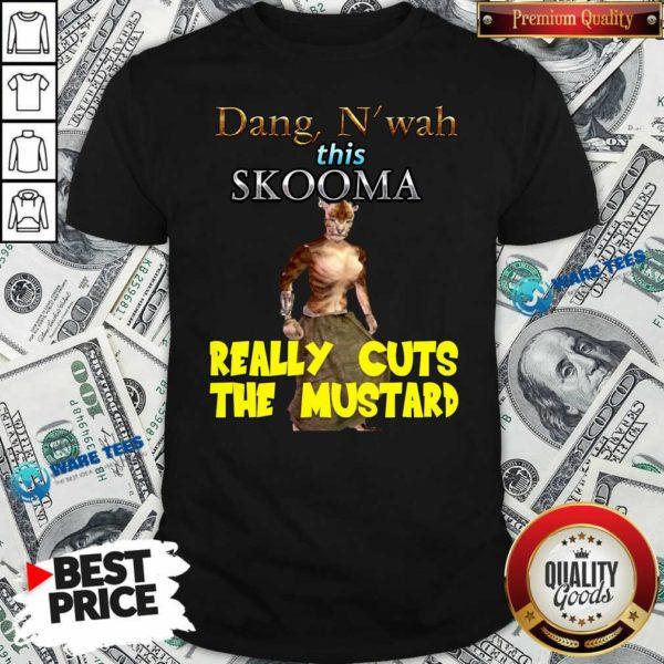 Dang N'wah This Skooma Really Cuts The Mustard Shirt- Design By Waretees.com