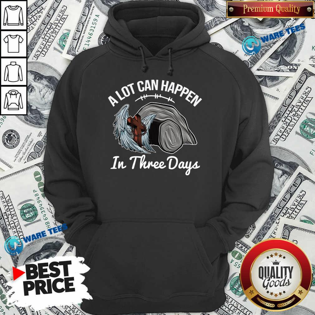 A Lot Can Happen In 3 Days Christian Easter Hoodie - Design by Waretees.com
