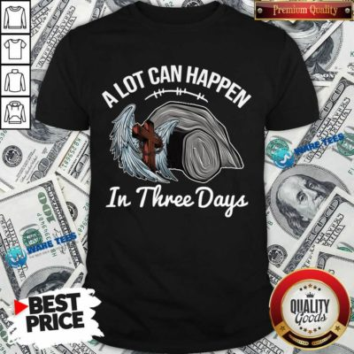 A Lot Can Happen In 3 Days Christian Easter Shirt - Design by Waretees.com
