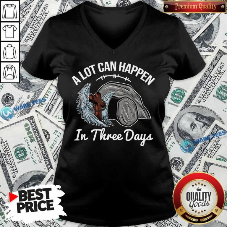 A Lot Can Happen In 3 Days Christian Easter V-neck - Design by Waretees.com