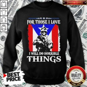 For Those I Love I Will Do Horrible Things 2 Sweatshirt - Design by Waretees.com