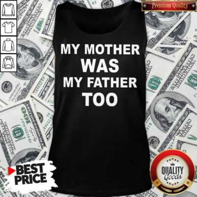 Funny My Mother Was My Father Too Tank Top