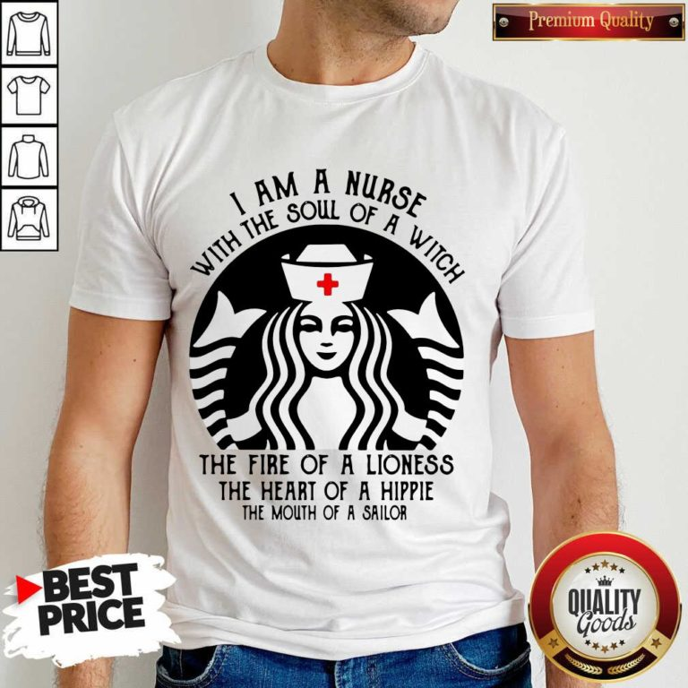 Funny Starbuck Nurse I Am A Nurse With The Soul Of A Witch Shirt