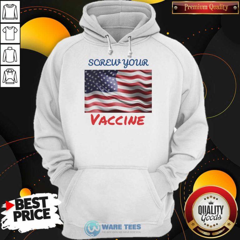 Good Screw Your Vaccine American Flag Hoodie