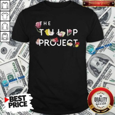 Happy The Flower Tulip Project Shirt