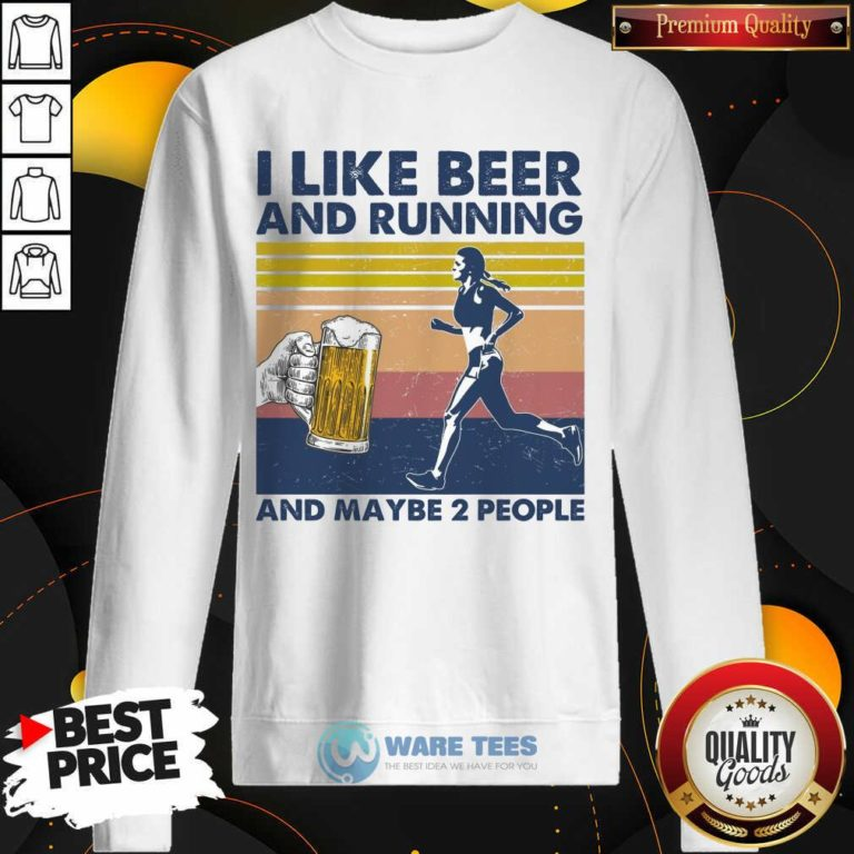 I Like Beer And Running And Maybe 2 People Sweatshirt - Design by Waretees.com