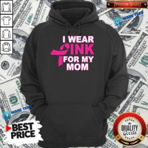 I Wear Pink For My Mom 3 Breast Cancer Hoodie - Design by Waretees.com