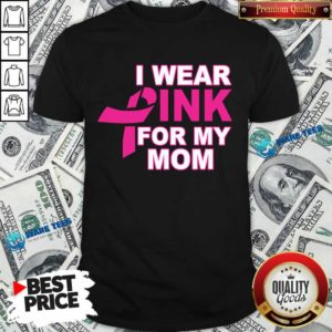 I Wear Pink For My Mom 3 Breast Cancer Shirt - Design by Waretees.com