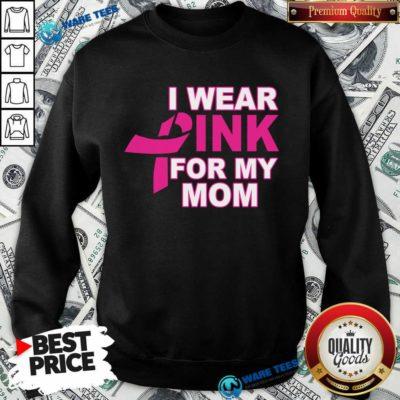 I Wear Pink For My Mom 3 Breast Cancer Sweatshirt - Design by Waretees.com