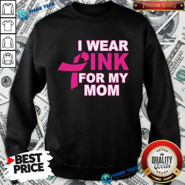I Wear Pink For My Mom 3 Breast Cancer Sweatshirt - Design by Waretees.com