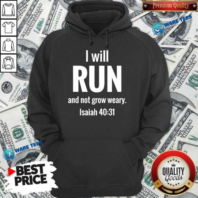 I Will Run And Not Grow Weary Isaiah 40 31 Hoodie - Design by Waretees.com