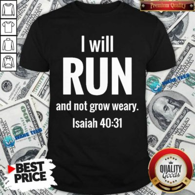 I Will Run And Not Grow Weary Isaiah 40 31 Shirt - Design by Waretees.com