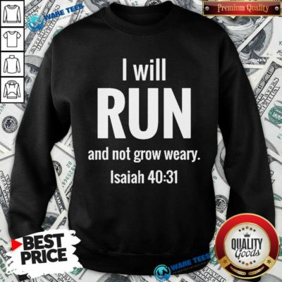 I Will Run And Not Grow Weary Isaiah 40 31 Sweatshirt - Design by Waretees.com