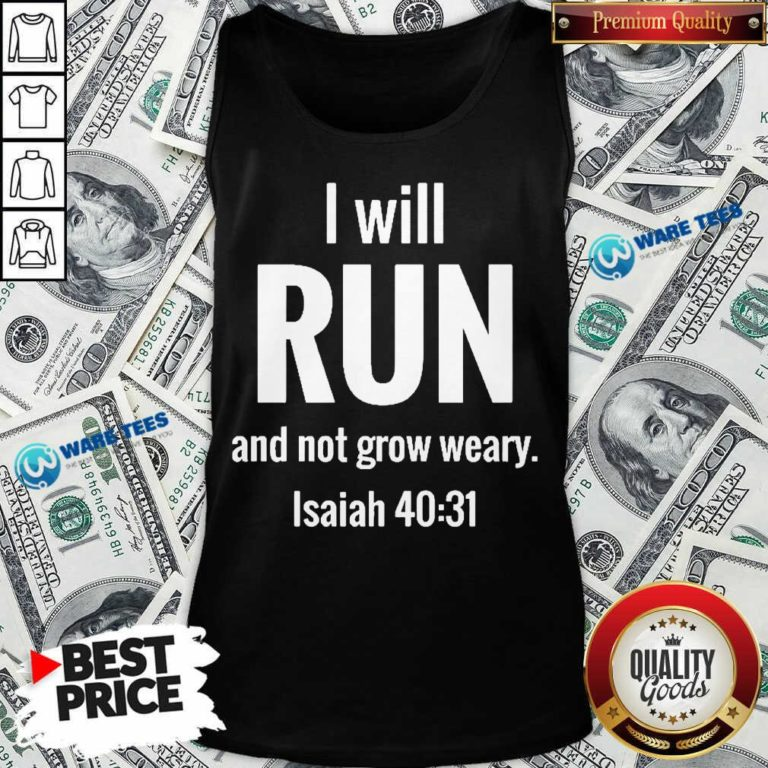 I Will Run And Not Grow Weary Isaiah 40 31 Tank Top - Design by Waretees.com