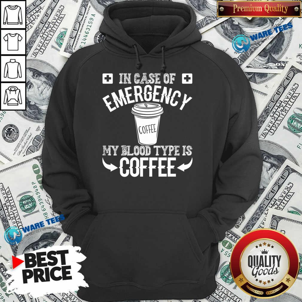 In Case Of Emergency 2 My Blood Type Is Coffee Hoodie - Design by Waretees.com