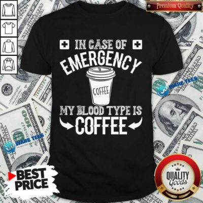 In Case Of Emergency 2 My Blood Type Is Coffee Shirt - Design by Waretees.com